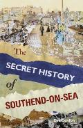 Th Secret History of Southend-On-Sea