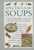 Spectacular Soups: A Feast of Delectable Recipes That Are Quick and Easy to Prepare