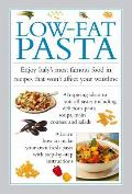 Low-Fat Pasta: Enjoy Italy's Most Famous Food in Recipes That Won't Affect Your Waistline