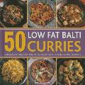 50 Low Fat Balti Curries: Delicious, Exotic and Healthy Recipes Shown in Over 350 Photographs