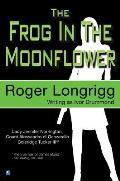 The Frog in the Moonflower: (Writing as Ivor Drummond)