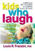 Kids Who Laugh: How to Develop Your Child S Sense of Humor