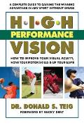 High Performance Vision: How to Improve Your Visual Acuity, Hone Your Motor Skills & Up Your Game