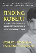 Finding Robert: What the Doctors Never Told Us about Autism Spectrum Disorder and the Hard Lessons We Learned