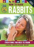 How to Raise Rabbits Everything You Need to Know