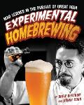 Experimental Homebrewing Breaking the Rules to Brew Great Beer
