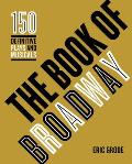 Book of Broadway The 150 Definitive Plays & Musicals