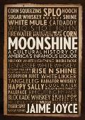 Moonshine A Cultural History of Americas Infamous Liquor