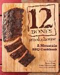 12 Bones Smokehouse A Mountain BBQ Cookbook