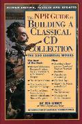 The NPR Guide to Building a Classical CD Collection: The 350 Essential Works