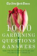 New York Times 1000 Gardening Questions & Answers Based on the New York Times Column Garden Q & A