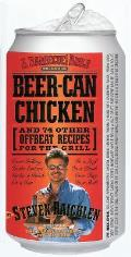 Beer Can Chicken & 74 Other Offbeat Recipes for the Grill