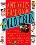 Antiques Roadshow Collectibles The Complete Guide to Collecting 20th Century Toys Glassware Costume Jewelry Memorabilia Ceramics & More from the