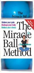 The Miracle Ball Method: Relieve Your Pain, Reshape Your Body, Reduce Your Stress [With Vinyl Balls]