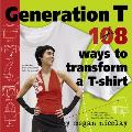 Generation T 108 Ways to Transform A T Shirt