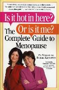 Is It Hot in Here or Is It Me The Complete Guide to Menopause