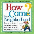 How Come? in the Neighborhood