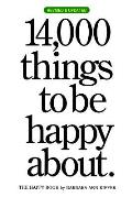 14000 Things to Be Happy About The Happy Book