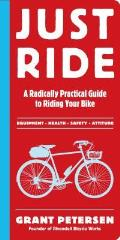 Just Ride A Radically Practical Guide to Riding Your Bike