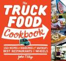Truck Food Cookbook 150 Recipes & Ramblings from Americas Best Restaurants on Wheels