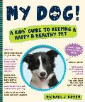 My Dog A Kids Guide to Keeping a Happy & Healthy Pet