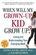 When Will My Grown Up Kid Grow Up Loving & Understanding Your Emerging Adult