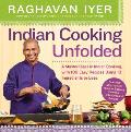 Indian Cooking Unfolded A Master Class in Indian Cooking Featuring 100 Easy Recipes Using 10 Ingredients or Less