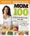 Mom 100 Cookbook 100 Recipes Every Mom Needs in Her Back Pocket