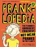 Pranklopedia The Funniest Grossest Craziest Not Mean Pranks on the Planet