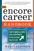 Encore Career Handbook How to Make a Living & a Difference in the Second Half of Life