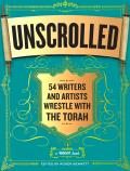 Unscrolled 54 Writers & Artists Wrestle with the Torah