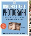 Unforgettable Photograph How to Take Great Pictures of the People & Things You Love