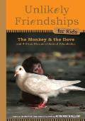 Unlikely Friendships for Kids The Monkey & the Dove & Four Other Stories of Animal Friendships