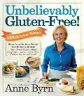 Unbelievably Gluten Free 125 Delicious Recipes Dinner Dishes You Never Thought Youd be Able to Eat Again