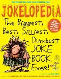 Jokelopedia Third Edition The Biggest Best Silliest Dumbest Joke Book Ever