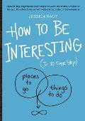 How to Be Interesting In 10 Simple Steps