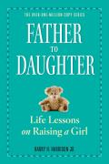 Father to Daughter Revised Edition Life Lessons on Raising a Girl