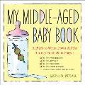 My Middle-Aged Baby Book: A Place to Write Down All the Things You'll Soon Forget