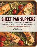 Sheet Pan Suppers 120 Recipes for Simple Surprising Hands Off Meals Straight from the Oven