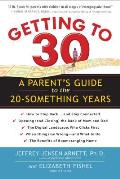 Getting to 30: A Parent's Guide to the 20-Something Years (reprint, 2013)
