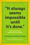 It Always Seems Impossible Until Its Done Motivation for Dreamers & Doers