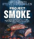 Project Smoke: Everything You Need to Know About Smoking, From Buying a Smoker to Turning Out 100 Unbeatable Recipes