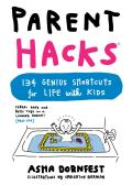 Parent Hacks: 153 Genius Shortcuts for Life with Kids