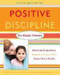 Positive Discipline for Single Parents Nurturing Cooperation Respect & Joy in Your Single Parent Family