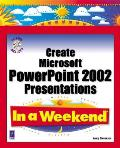 Create Microsoft PowerPoint 2002 Presentations in a Weekend with CDROM (In a Weekend)