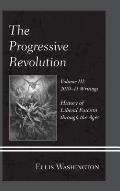 The Progressive Revolution: History of Liberal Fascism Through the Ages, Vol. III: 2010 11 Writings