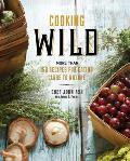Cooking Wild More Than 150 Recipes for Eating Close to Nature