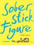 Sober Stick Figure A Memoir