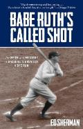 Babe Ruths Called Shot The Myth & Mystery Of Baseballs Greatest Home Run