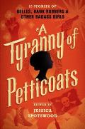 Tyranny of Petticoats 15 Stories of Belles Bank Robbers & Other Badass Girls